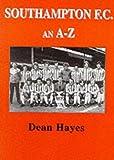 Southampton F.C.: An A-Z Dean Hayes