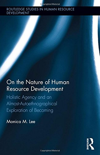 On the Nature of Human Resource Development: Holistic Agency and an Almost-Autoethnographical Exploration of Becoming (R