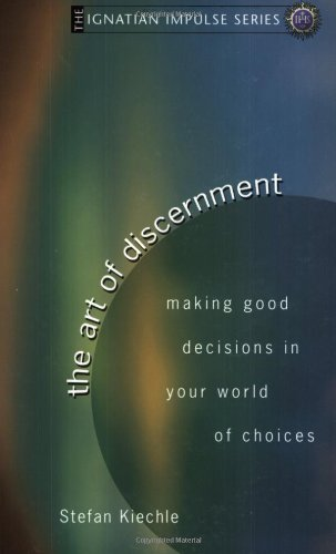 Art of Discernment: Making Good Decisions in Your World of Choices (Ignatian Impulse)