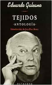 Tejidos. Antología: Eduardo Galeano: 9788480635004: Amazon.com: Books