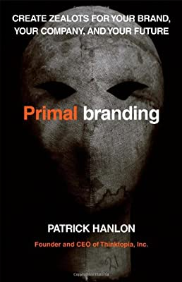 Primal Branding: Create Zealots for Your Brand, Your Company, And Your Future (English) 01 Edition