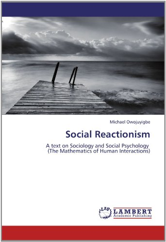 Social Reactionism: A text on Sociology and Social Psychology   (The Mathematics of Human Interactions)