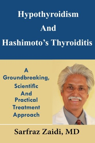 Hypothyroidism And Hashimoto'S Thyroiditis: A Groundbreaking, Scientific And Practical Treatment Approach