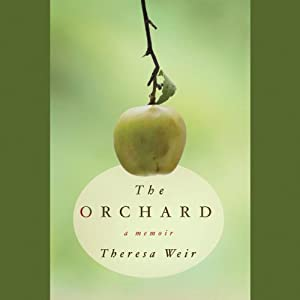 The Orchard: A Memoir | [Theresa Weir]