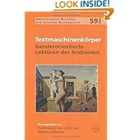 Textmaschinenkörper: Genderorientierte Lektüren des Androiden (Amsterdamer Beiträge zur neueren Germanistik 59...