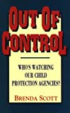 Out of Control: Who's Watching Our Child Protection Agencies?