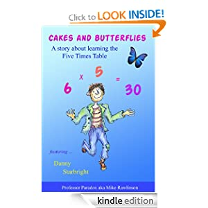 Cakes and Butterflies - A Story about Learning Five Times Tables (Multiplication and Maths Games Stories for Children and Teachers - Book 2)
