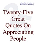 img - for Twenty-Five Great Quotes On Appreciating People -- Do Those You Count On Know You Care? book / textbook / text book
