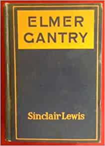 a review of sinclair lewis elmer gantry You nominated the contenders – now reader matthew spencer pits sinclair  lewis' elmer gantry against stegner's the spectator bird• refresh.