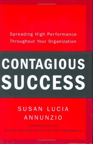 Contagious Success: Spreading High Performance Throughout Your Organization, Susan Lucia Annunzio