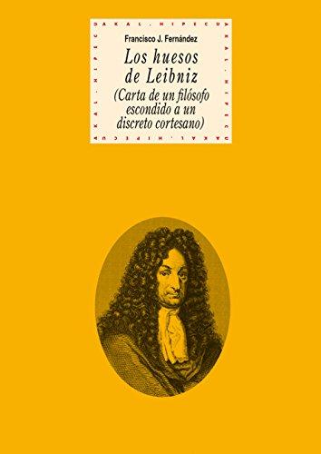 Los huesos de Leibniz. (Carta de un filósofo escondido a un discreto cortesano) (Historia del pensamiento y la cultura)