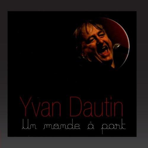 Yvan Dautin - Un monde à part