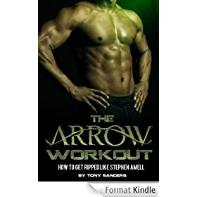 The Arrow Workout:  How To Get Ripped Like Stephen Amell (English Edition)