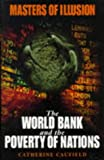 Masters of Illusion: World Bank and the Poverty of Nations Catherine Caufield