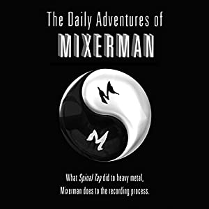 The Daily Adventures of Mixerman Audiobook