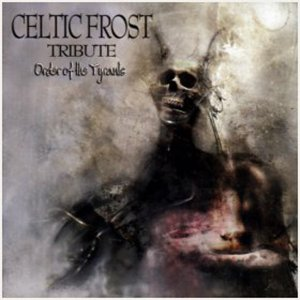 Order Of The Tyrants - Celtic Frost Tribute