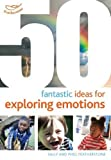50 Fantastic Ideas for Exploring Emotions (1408179792) by Featherstone, Sally