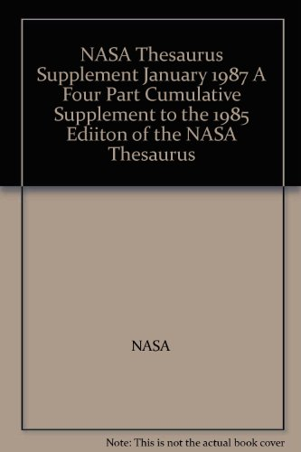Nasa Thesaurus Supplement January 1987 A Four Part Cumulative Supplement To The 1985 Ediiton Of The Nasa Thesaurus