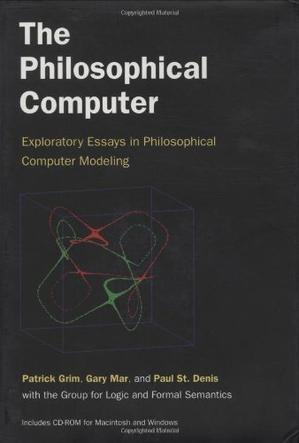The Philosophical Computer: Exploratory Essays In Philosophical Computer Modeling