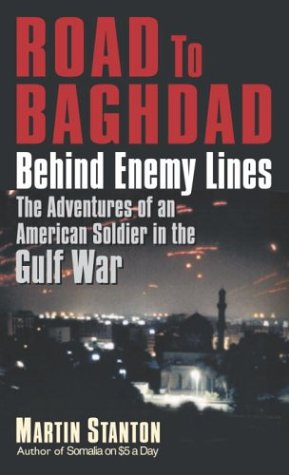 Road to Baghdad : Behind Enemy Lines: The Adventures of an American Soldier in the Gulf War, MARTIN STANTON