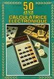 echange, troc Edwin Schlossberg - Cinquante jeux avec votre calculatrice électronique