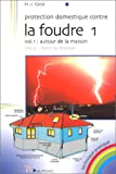 Protection domestique contre la foudre, tome 1, volume 1 : Autour de la maison