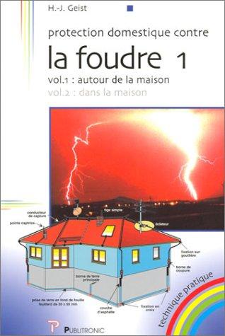 livre protection domestique contre la foudre tome 1 volume 1 autour de la maison. Black Bedroom Furniture Sets. Home Design Ideas