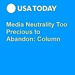 Media Neutrality Too Precious to Abandon: Column | Don Campbell