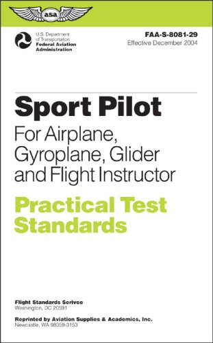 Sport Pilot Practical Test Standards for Airplane, Gyroplane, Glider and Flight: FAA-S-8081-29 (Practical Test Standards