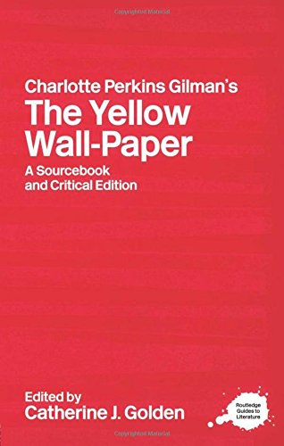 Charlotte Perkins Gilman's The Yellow Wall-Paper: A Sourcebook and Critical Edition (Routledge Guides to Literature)