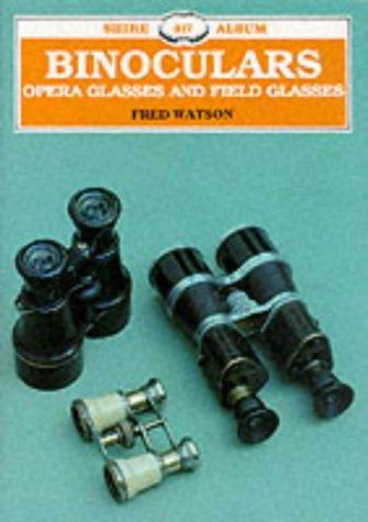Binoculars, Opera Glasses And Field Glasses (Shire Albums)