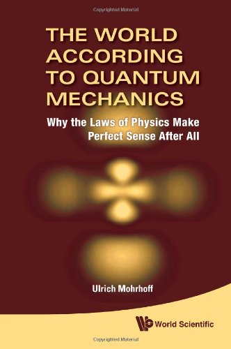 The World According to Quantum Mechanics: Why the Laws of Physics Make Perfect Sense After All