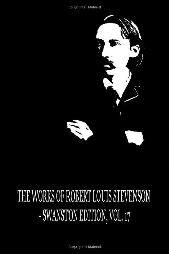 The Works of Robert Louis Stevenson - Swanston Edition, Vol. 17