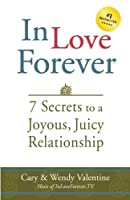 In Love Forever: 7 Secrets to a Joyous, Juicy Relationship