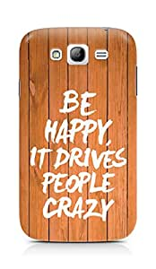 AMEZ be happy it drives people crazy Back Cover For Samsung Grand Neo Plus