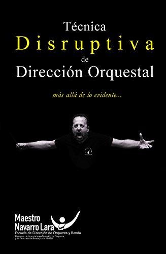 Técnica Disruptiva de Dirección Orquestal: más allá de lo evidente...: Dirección de Orquesta 3.0
