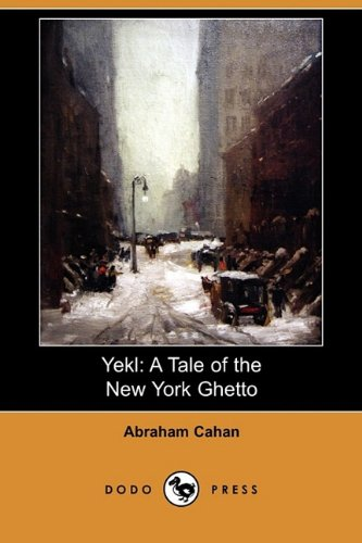 Yekl: A Tale of the New York Ghetto (Dodo Press)