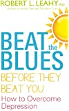 Beat the Blues Before They Beat You: How to Overcome Depression