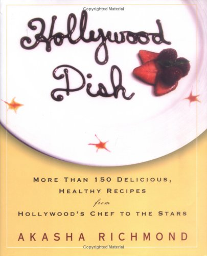 Hollywood Dish : More Than 150 Delicious, Healthy Recipes from Hollywoods Chef to the Stars, AKASHA RICHMOND