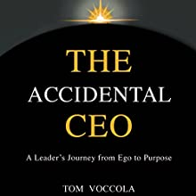 The Accidental CEO - A Leader's Journey from Ego to Purpose (       UNABRIDGED) by Thomas Voccola Narrated by Thomas Voccola