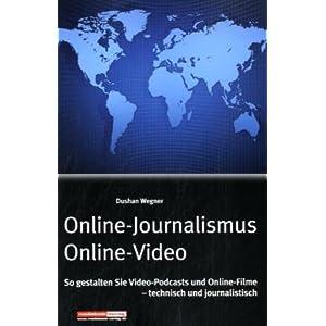 Online-Journalismus - Online Video: So gestalten Sie Video-Podcasts und Online-Filme - technisch und
