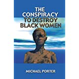 Conspiracy to Destroy Black Womenby Michael Porter