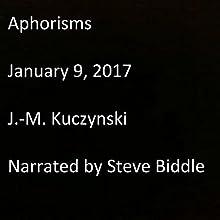 Aphorisms: January 9, 2017 Audiobook by J.-M. Kuczynski Narrated by Steve Biddle