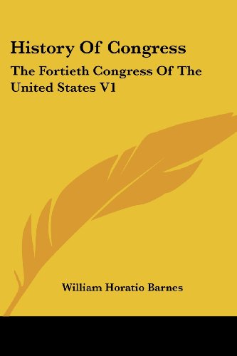 History of Congress: The Fortieth Congress of the United States V1: 1867-1869 (1871)