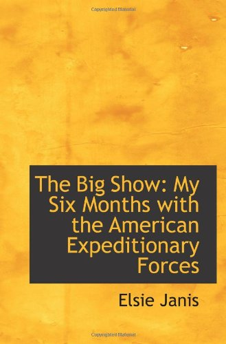 The Big Show: My Six Months with the American Expeditionary Forces