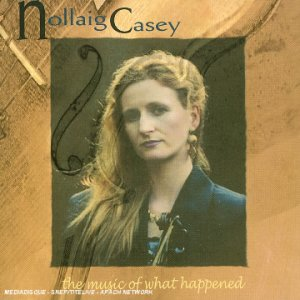 THE MUSIC OF WHAT HAPPENED NOLLAIG CASEY OBMCD 15