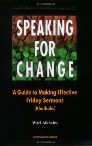 Speaking for Change: A Guide to Making Effective Friday Sermons (Khutbahs)