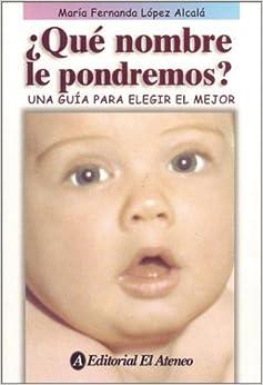 Que nombre le pondremos?/ What Should We Name The Baby?: Una Guia Para