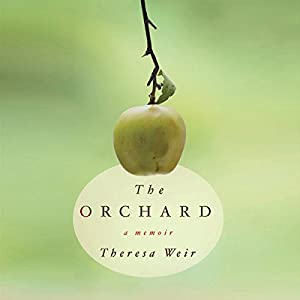 The Orchard - A Memoir - Theresa Weir