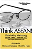 Think ASEAN! Rethinking Marketing toward ASEAN Community 2015 (0071254056) by Philip Kotler